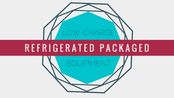 Refrigeration for the Future: Low-Charge Refrigerated Packaged Equipment