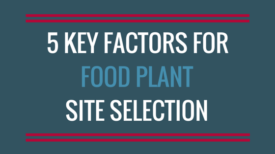 [Infographic] 5 Important Factors for Selecting a Site for Your New Food Plant