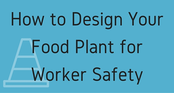 How to Design Your Food Plant for Worker Safety