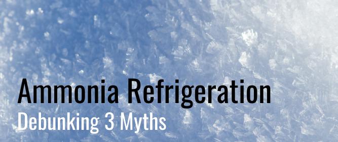 Ammonia Refrigeration: Debunking 3 Myths